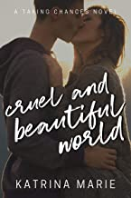 Cruel and Beautiful World (Taking Chances Book 2)