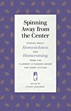 Spinning Away from the Center: Stories about Homesickness and Homecoming from the Flannery O'Connor Award for Short Fiction (Flannery O'Connor Award for Short Fiction Ser. Book 111)