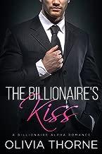 The Billionaire's Kiss (The Billionaire's Kiss, Book One): (A Billionaire Alpha Romance)