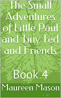 The Small Adventures of Little Paul and Tiny Ted and Friends: Book 4