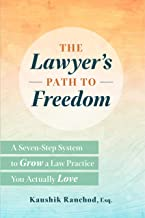 The Lawyer's Path to Freedom: A Seven-Step System to Grow a Law Practice You Actually Love