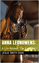 Anna Leonowens:: A Life Beyond 'The King and I'