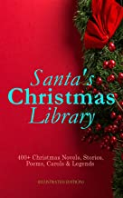 Santa's Christmas Library: 400+ Christmas Novels, Stories, Poems, Carols & Legends (Illustrated Edition): The Gift of the ...