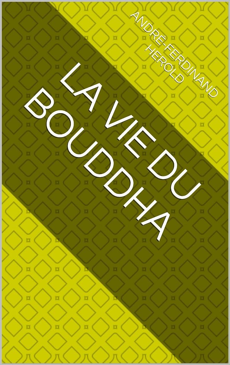 織機過去証人La Vie du Bouddha (French Edition)
