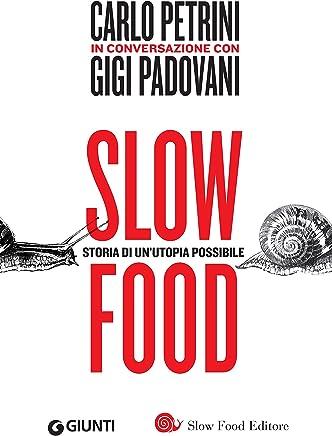 Slow food. Storia di unutopia possibile