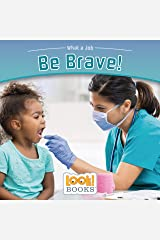 Be Brave! (What a Job (LOOK! Books ™)) Kindle Edition
