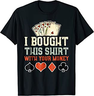 I Bought This Shirt With Your Money - Funny Poker Gift