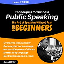Public Speaking Techniques for Success: The Art of Speaking Without Fear