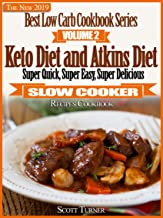 The New 2019 Best Low Carb Cookbook Series, Volume Two: Keto Diet and Atkins Diet Super Quick, Super Easy, Super Delicious Slow Cooker Recipes Cookbook