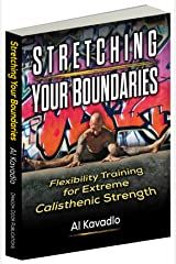 Stretching Your Boundaries: Flexibility Training for Extreme Calisthenic Strength (English Edition) Format Kindle
