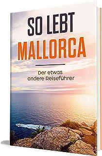 So lebt Mallorca: Der etwas andere Reiseführer (Erzähl-