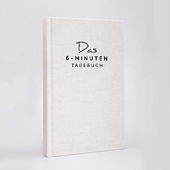 Das 6-Minuten-Tagebuch   Täglich 6 Minuten für mehr Achtsamkeit, Selbstliebe & Motivation   Das Journal für deine Persönlichkeitsentwicklung