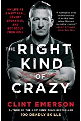 The Right Kind of Crazy: My Life as a Navy SEAL, Covert Operative, and Boy Scout from Hell Kindle Edition
