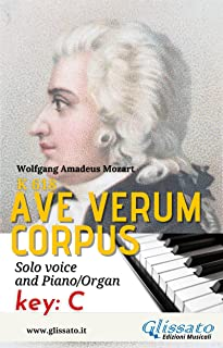 Ave Verum - Solo voice and Piano/Organ (in C): Key: C (Ave Verum Corpus - Solo voice and Piano/Organ Book 1) (English Edit...