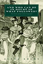 """""""And Who Can Be In Doubt Of What Followed?"""": The Novels of Jane Austen Expanded"""