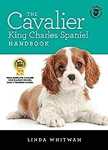The Cavalier King Charles Spaniel Handbook: The Essential Guide to Cavaliers (Canine Handbooks Book 13)