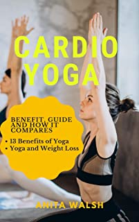 CARDIO YOGA: Benefit, Guide and How it Compares: 13 Benefits of Yoga, Yoga and Weight Loss