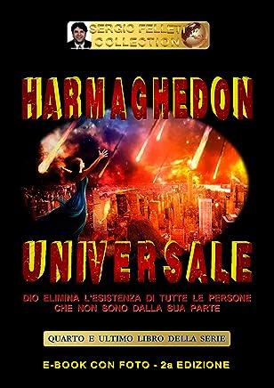 HARMAGHEDON UNIVERSALE (Seconda Edizione): Dio elimina lesistenza di tutte le persone che non sono dalla sua parte