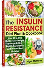 The Insulin Resistance Diet Plan & Cookbook: Your All-In-One Guide: Lose Weight, Manage PCOS, Fight Inflammation and Prevent Pre-diabetes. The Insulin Resistance 21 days Diet Plan (diabetes type 2)