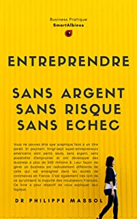 Entreprendre sans argent, sans risque et sans échec: la logique procédurale en action (effectuation) (Business Pratique t. 10) (French Edition)
