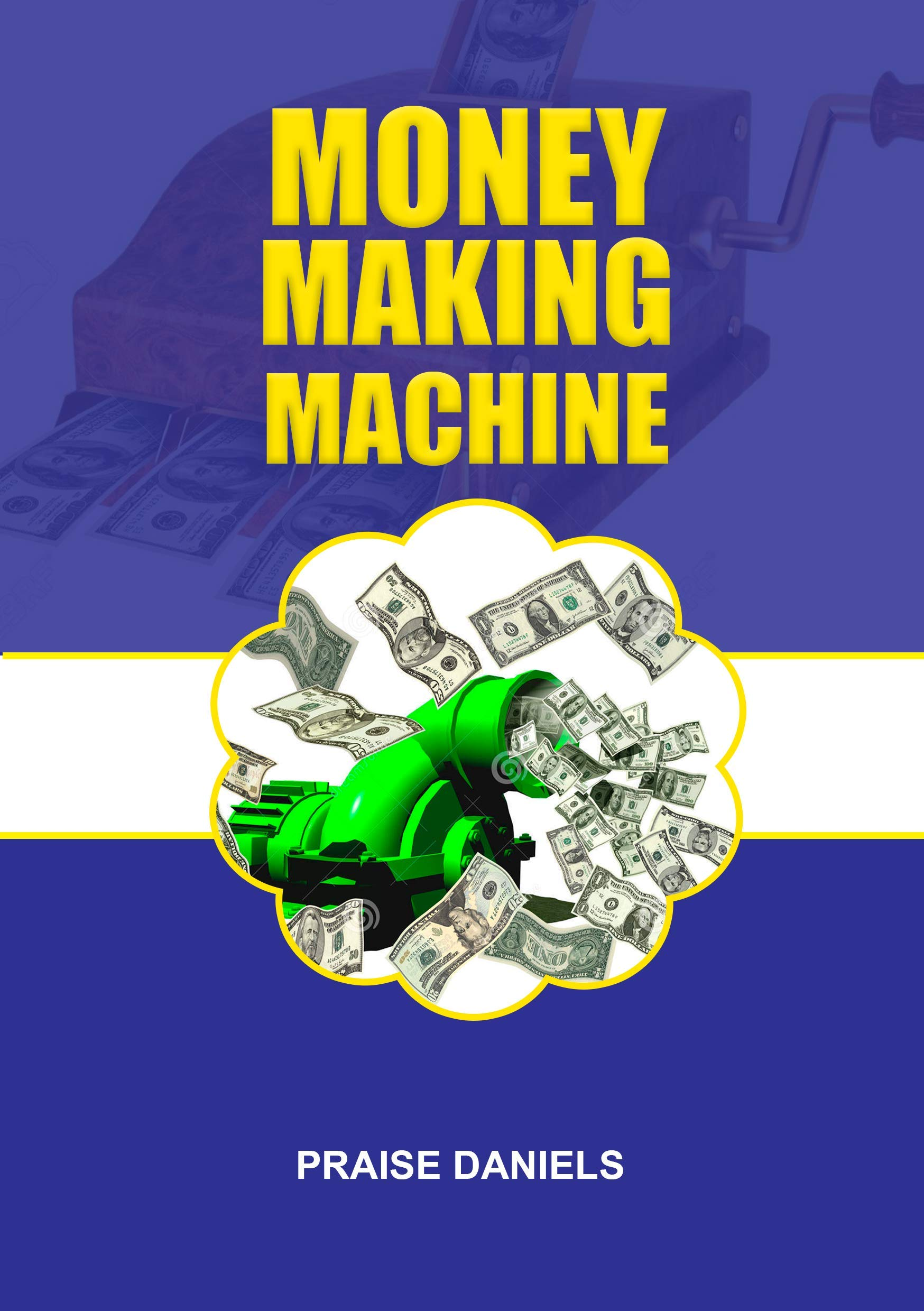 MONEY MAKING MACHINE (JOURNEY TO FINANCIAL INDEPENDENCE Book 1)