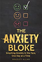 The Anxiety Bloke: Smashing Anxiety in the Face, One Day at a Time