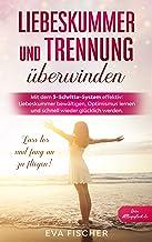 Liebeskummer und Trennung überwinden: Mit dem 3-Schritte-System effektiv: Liebeskummer bewältigen, Optimismus lernen und s...