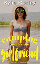 Camping with His New Girlfriend: Feminization