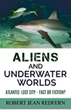 Aliens and Underwater Worlds: Atlantis: Lost City - Fact or Fiction? (UFOs, ETs, and Ancient Engineers Book 2)