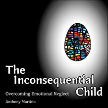 The Inconsequential Child: Overcoming Emotional Neglect