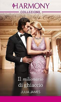 Il milionario di ghiaccio: Harmony Collezione (Italian Edition)
