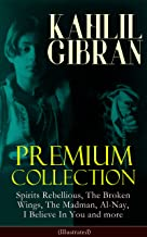 KAHLIL GIBRAN Premium Collection: Spirits Rebellious, The Broken Wings, The Madman, Al-Nay, I Believe In You and more (Illustrated): Inspirational Books, ... Essays & Paintings of Khalil Gibran