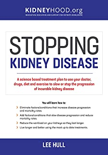 Stopping Kidney Disease: A science based treatment plan to use your doctor, drugs, diet and exercise to slow or stop the progression of incurable kidney disease