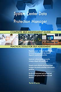 System Center Data Protection Manager All-Inclusive Self-Assessment - More than 680 Success Criteria, Instant Visual Insights, Comprehensive Spreadsheet Dashboard, Auto-Prioritized for Quick Results