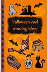 Halloween Cool Drawing Ideas: Learn to Draw 30 Creepy but Cute Halloween Stuff Like Pumpkin Broomstick Witch and More Kindle Edition