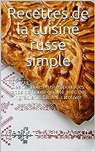 Recettes de la cuisine russe simple: Des formules russes pour des repas de haute qualité avec des ingrédients faciles à tr...