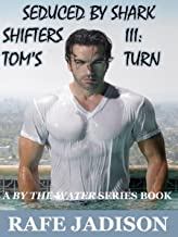 Seduced by Shark Shifters III:  Tom's Turn (By the Water Book 3)