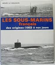 Les Sous-Marins francais: des Origines (1863) a Nos Jours.