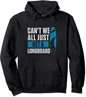 Can't We All Just Get A Longboard Funny Pullover Hoodie