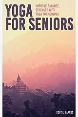 Yoga for Seniors : Improve Balance, Strength with Yoga for Seniors Kindle Edition