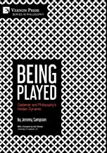 Being Played: Gadamer and Philosophy's Hidden Dynamic (Series in Philosophy)