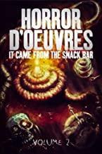 Horror d'Oeuvres: Volume 2: It Came From the Snack Bar!