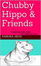 Chubby Hippo & Friends: 10 Really Easy Piano Pieces with Really Silly Lyrics