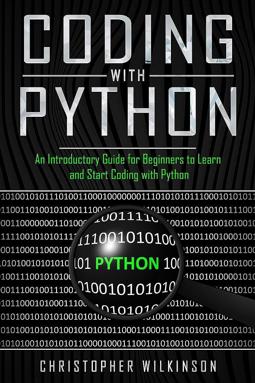 タンク盲信繰り返すCoding with Python: An Introductory Guide for Beginners to Learn and Start Coding with Python (English Edition)