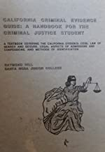 CALIFORNIA CRIMINAL EVIDENCE GUIDE: A HANDBOOK FOR THE CRIMINAL JUSTICE STUDENT