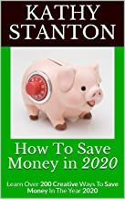 How To Save Money in 2020: Learn Over 200 Creative Ways To Save Money In The Year 2020 (Frugal Living Book 1) (English Edition)