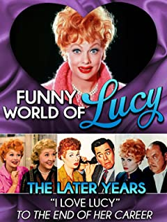 Funny World of Lucy, The Later Years -