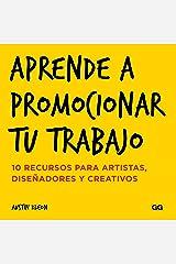 Aprende a promocionar tu trabajo: 10 recursos para artistas, diseñadores y creativos (Spanish Edition) eBook Kindle