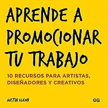 Aprende a promocionar tu trabajo: 10 recursos para artistas, diseñadores y creativos (Spanish Edition)
