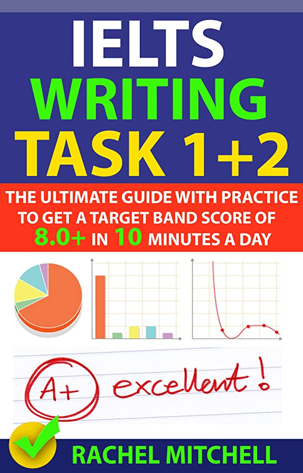 エゴイズムリスト会うIELTS Writing Task 1 + 2: The Ultimate Guide with Practice to Get a Target Band Score of 8.0+ In 10 Minutes a Day (English Edition)